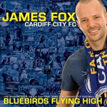James Fox & Cardiff City FC: 'Bluebirds Flying High'