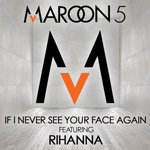Maroon 5 & Rihanna: 'If I Never See Your Face Again'
