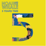 Noah & The Whale: '5 Years Time'