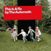 The Automatic: 'This Is A Fix'