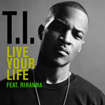 T.I feat Rihanna: 'Live Your Life'