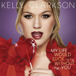 Kelly Clarkson: 'My Life Would Suck Without You'