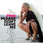 Pink: 'Please Don't Leave Me'