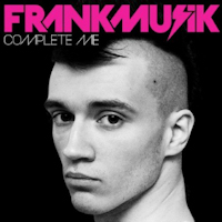 Frankmusik: 'Complete Me'