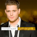 Michael Bublé: 'Haven't Met You Yet'
