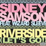 Sidney Samson ft. Wizard Sleeve: 'Riverside (Let's Go!)'